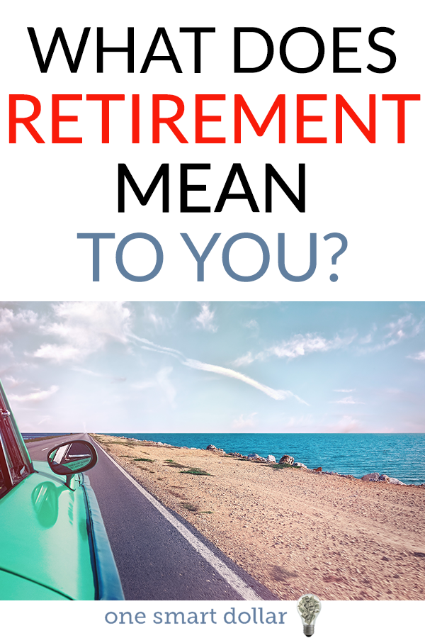 What does retirement mean to you? Does it mean continuing to work a job that you enjoy? Does it mean traveling the world? #Retirement #MoneyTips #MoneyMatters