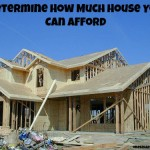 Determine How Much House You Can Afford