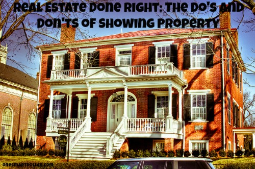 Real Estate Done Right: The Do's and Don'ts of Showing Property