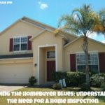Avoiding the Homebuyer Blues: Understanding the Need for a Home Inspection