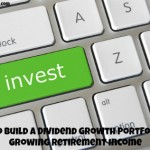 How To Build a Dividend Growth Portfolio for Growing Retirement Income