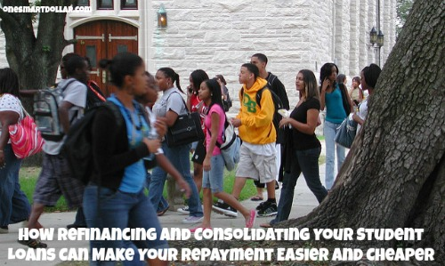 How Refinancing and Consolidating Your Student Loans Can Make Your Repayment Easier and Cheaper