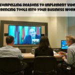 3 Compelling Reasons to Implement Video Conferencing Tools into Your Business Workflow