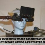 Five Questions to Ask a Manufacturing Company Before Having a Prototype Created