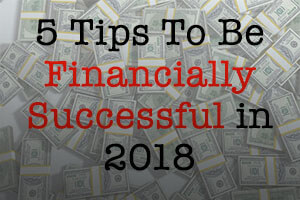 5 tips to be financially successful in 2018