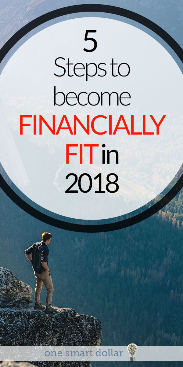 Is 2018 the year you become financially fit? Make sure you follow these five steps and you will be well on your way. #MoneyTips #Resolutions #MoneyMatters #SavingMoney